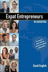 Expat Entrepreneurs in Argentina: Ten Success Stories (book cover)