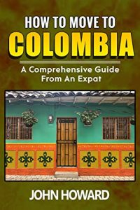 Colombia: A Comprehensive Guide from an expat (book cover)