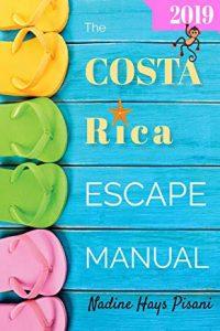 The Costa Rica Escape Manual 2019 (Happier Than A Billionaire) book cover