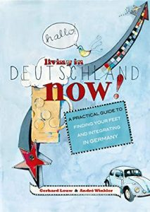 Living in Deutschland now!: A practical guide to finding your feet and integrating in Germany (book cover)