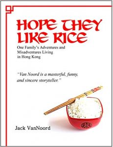 Hope They Like Rice: One Family's Adventure and Misadventures Living in Hong Kong (book cover)