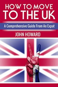 How To Move To The UK: A Comprehensive Guide From An Expat (book cover)